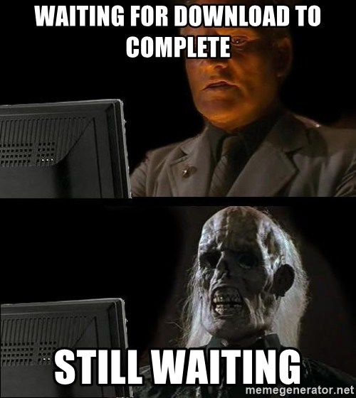 Waiting for download to complete Still waiting - Waiting For