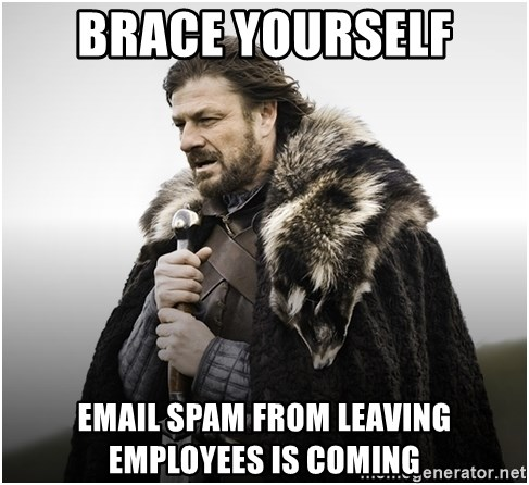 ned stark brace yourself - brace yourself email spam from leaving employees is coming