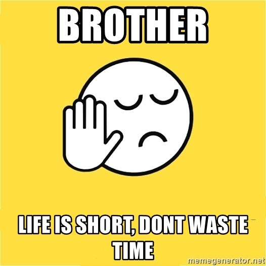 Dekh bhaijdkjd - Brother  Life Is Short, Dont Waste Time