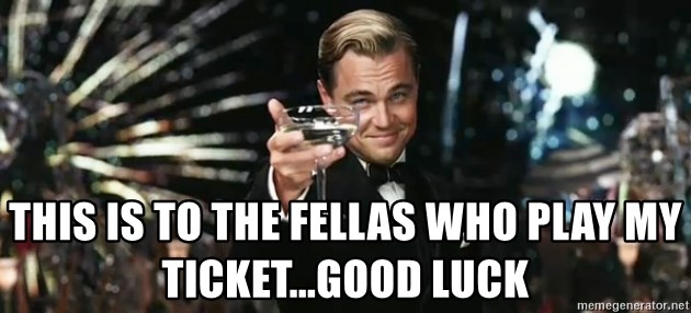 Great Gatsby - This is to the fellas who play my ticket...good luck