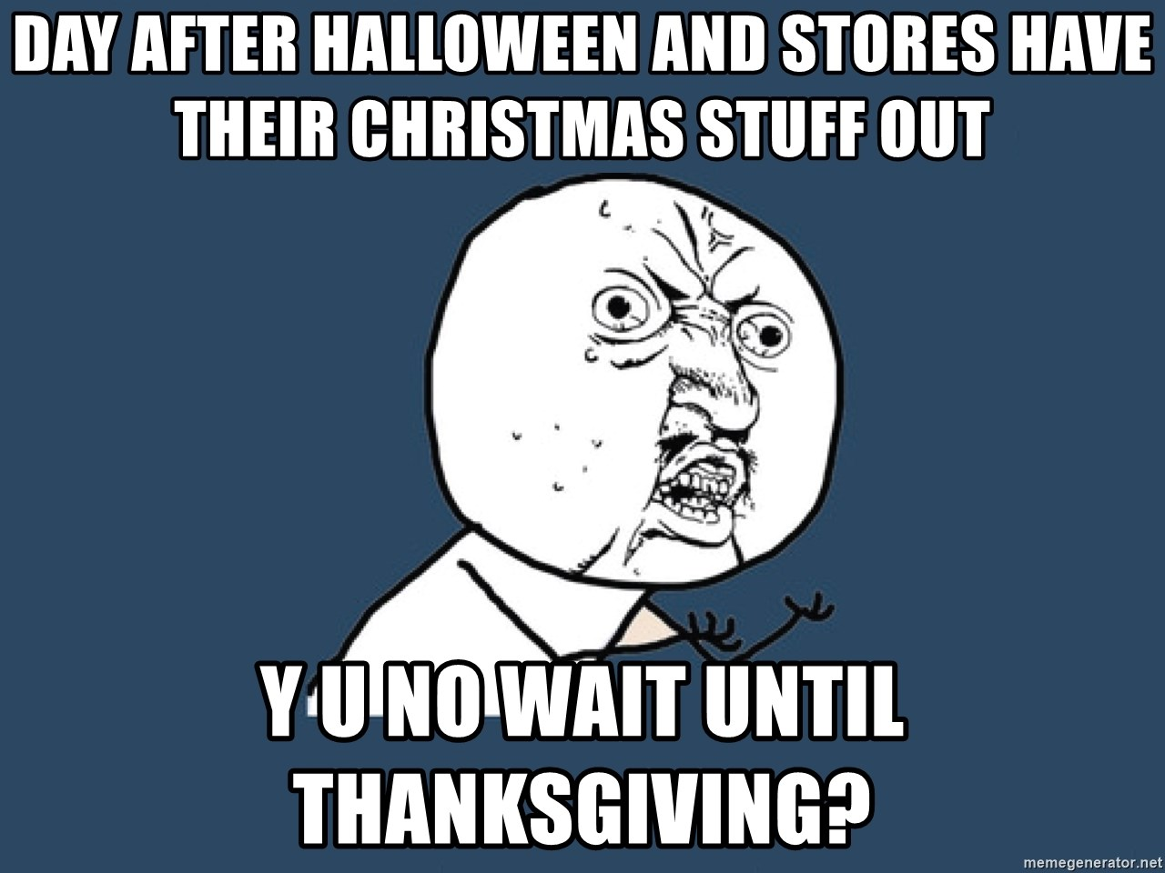 day after halloween and stores have their christmas stuff out y u no ...