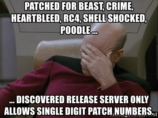 Picardfacepalm - patched for beast, crime, heartbleed, rc4, shell shocked, poodle ... ... discovered release server only allows single digit patch numbers.