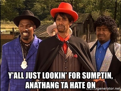 Dave Chappelle Player Haters - Y'all just lookin' for sumptin, anathang ta hate on