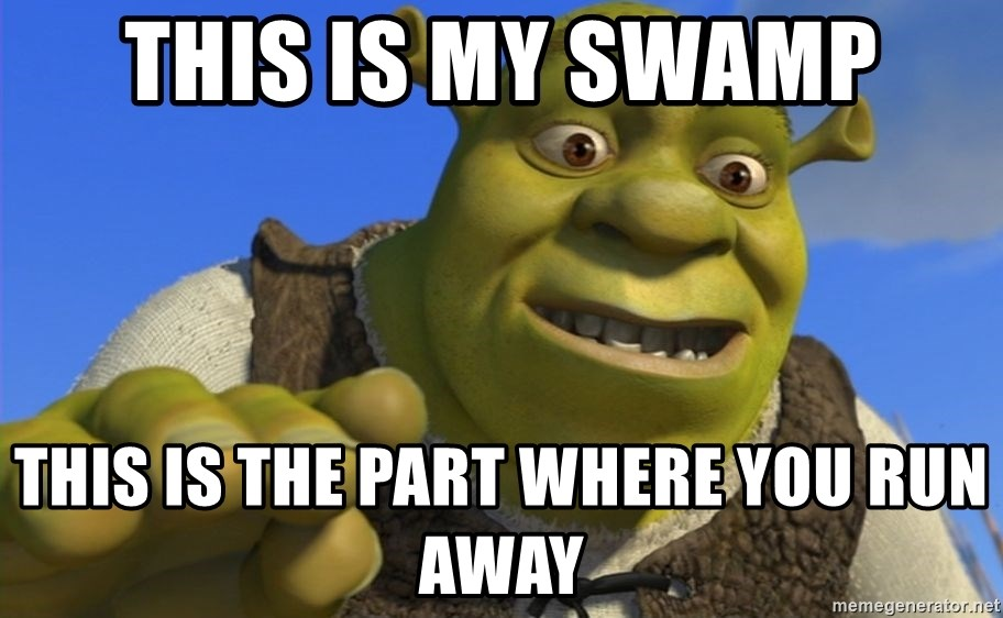This Is My Swamp This Is The Part Where You Run Away Shrek Puns Meme Generator