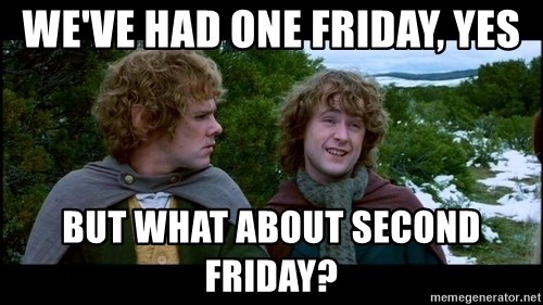 What about second breakfast? - We've had one Friday, yes But what about second Friday?