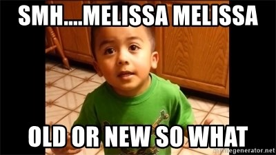 LIsten Linda - Smh....Melissa Melissa Old Or New So What