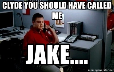 Jake From State Farm - clyde you should have called me jake....