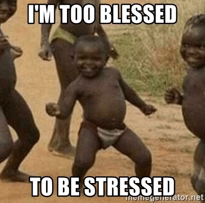 im too blessed to be stressed i'm too blessed to be stressed success african kid meme generator