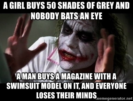 joker mind loss - A girl buys 50 shades of grey and nobody bats an eye A man buys a magazine with a swimsuit model on it, and everyone loses their minds