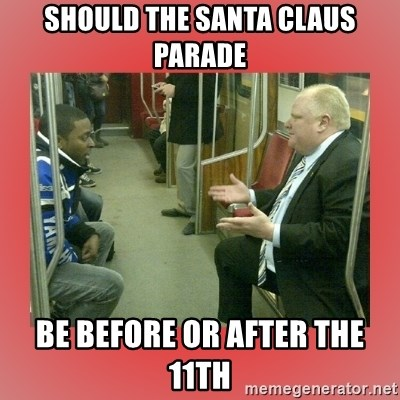 Rob Ford - Should the Santa claus parade be before or after the 11th