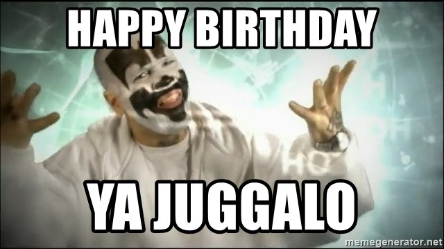 Happy birthday juggalo