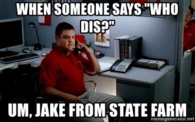 """Jake From State Farm - When someone says """"who dis?""""  Um, Jake from State Farm"""