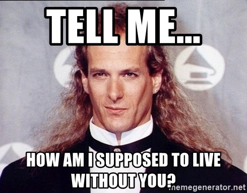 Tell Me How Am I Supposed To Live Without You Michael Bolton