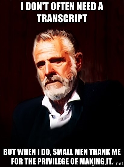Dos Equis Man - I don't often need a transcript But when I do, small men thank me for the privilege of making it.