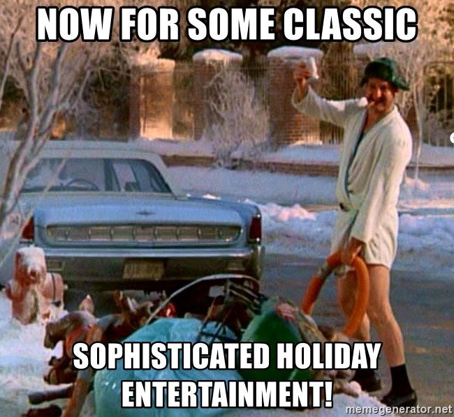 Cousin Eddie - Now for some classic sophisticated holiday entertainment!