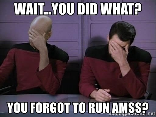 Picard-Riker Tag team - Wait...You did what? You forgot to run AMSS?