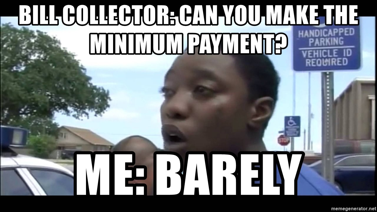Bill Collector Can You Make The Minimum Payment Me Barely