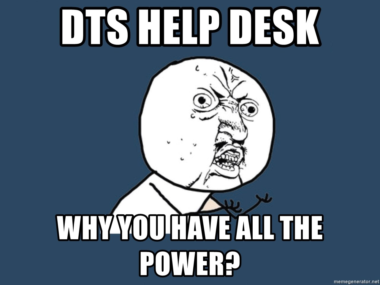 dts help desk why you have all the power? - y u no | meme generator