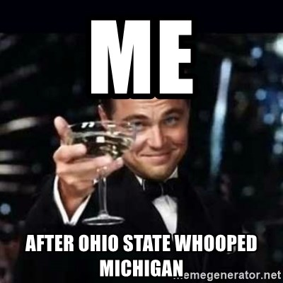 Me After Ohio State Whooped Michigan Gatsby Gatsby Meme Generator
