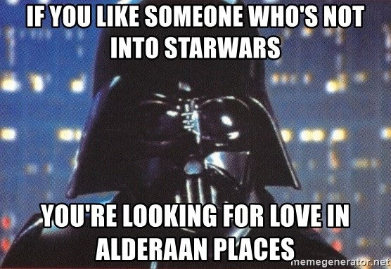 If You Like Someone Who S Not Into Starwars You Re Looking For Love
