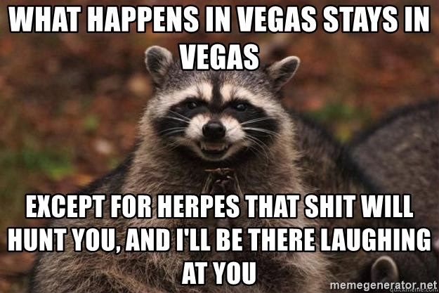 What Happens In Vegas Stays In Vegas Except For Herpes That Shit