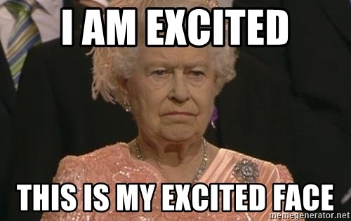 Queen Elizabeth Meme - I am excited This is my excited face