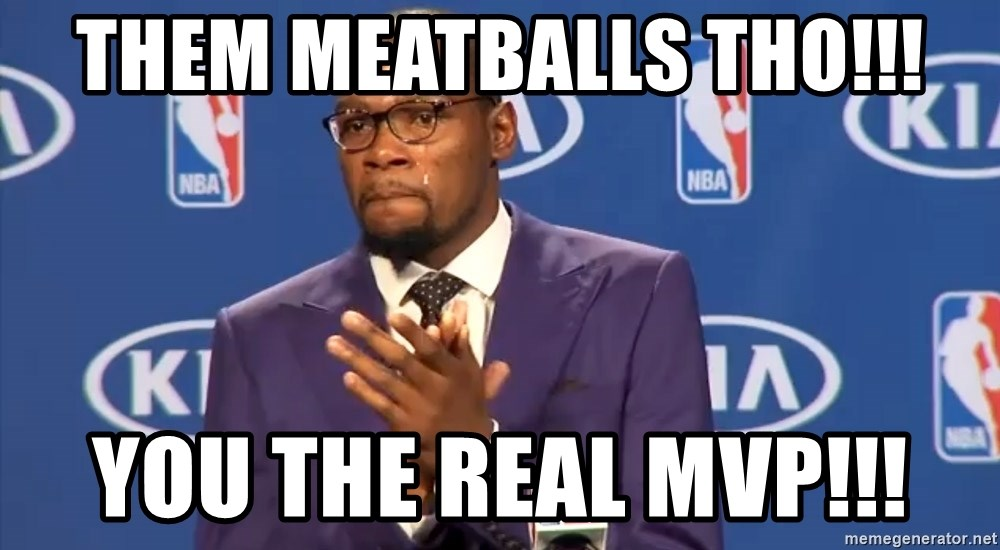 KD you the real mvp f - Them meatballs tho!!! You the real mvp!!!