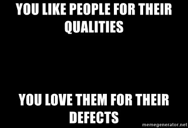 Blank Black - You like people for their qualities You love them for their defects