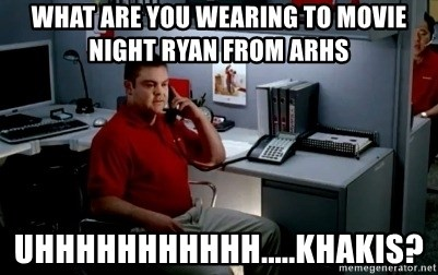 Jake From State Farm - What are you wearing to movie night ryan from arhs uhhhhhhhhhhh.....khakis?