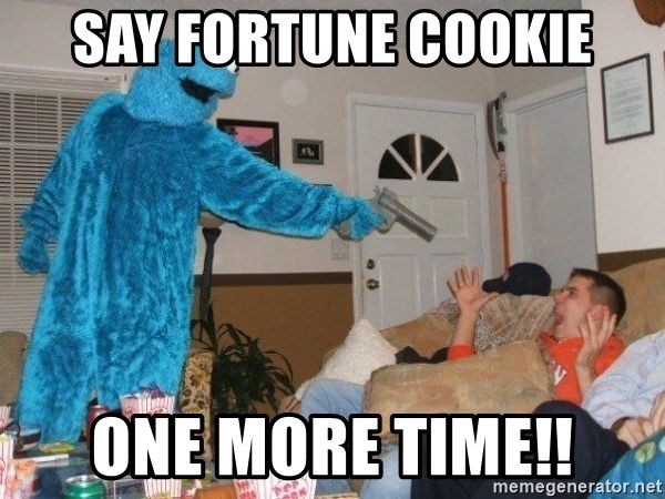 Bad Ass Cookie Monster - Say fortune cookie one more time!!