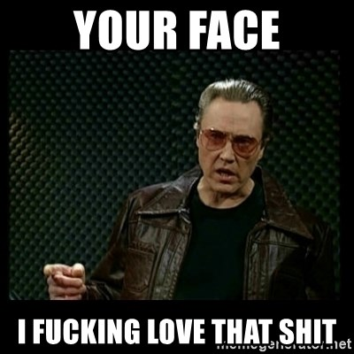 Your Face I Fucking Love That Shit Christopher Walken Cowbell