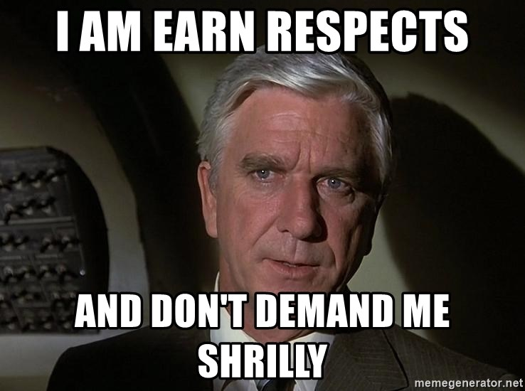 Leslie Nielsen Shirley - I am earn respects And don't demand me shrilly