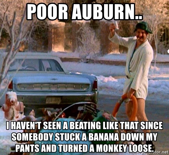 Cousin Eddie - Poor Auburn.. I haven't seen a beating like that since somebody stuck a banana down my pants and turned a monkey loose.