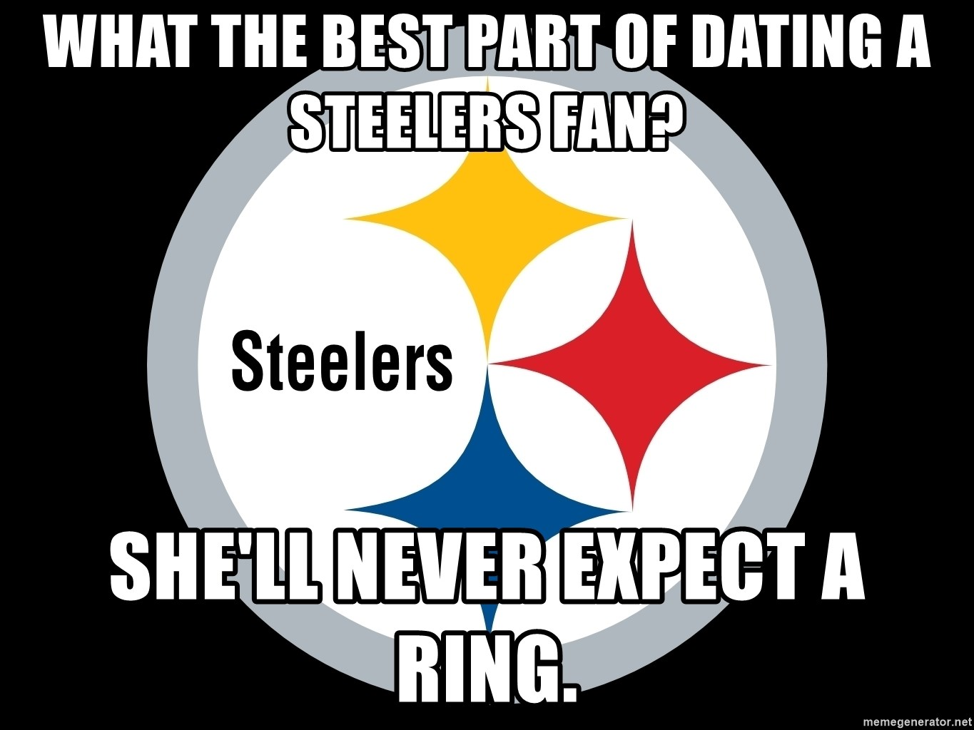 What The Best Part Of Dating A Steelers Fan Shell Never Expect A
