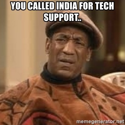 You Called India For Tech Support Confused Bill Cosby Meme Generator