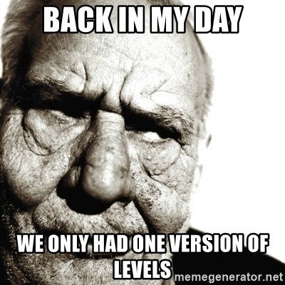 Back In My Day - back in my day we only had one version of levels