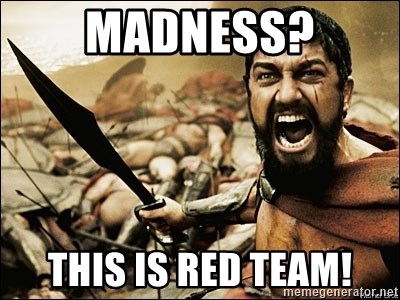 madness this is red team madness? this is red team! this is sparta meme meme generator