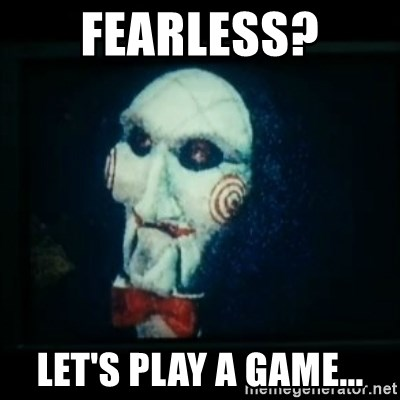 SAW - I wanna play a game - Fearless? let's play a game...