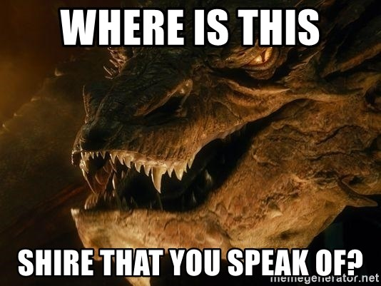 Smaug says - Where is this shire that you speak of?