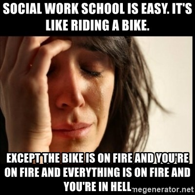 Social Work School Is Easy It S Like Riding A Bike Except