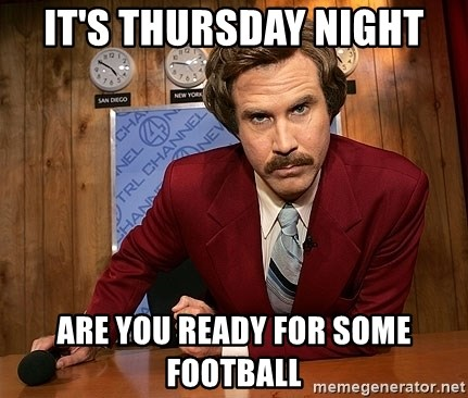 It S Thursday Night Are You Ready For Some Football Ron Burgandy The Meme Generator