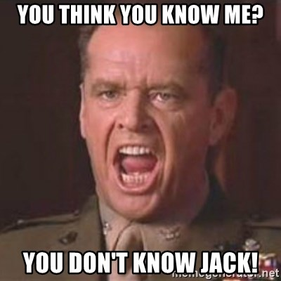 Jack Nicholson - You can't handle the truth! - You think you know me? You don't know Jack!
