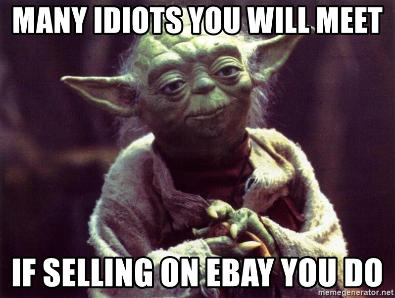 Many Idiots You Will Meet If Selling On Ebay You Do Yoda Meme Generator