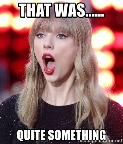 Taylor Swift WOW!! - that was...... quite something