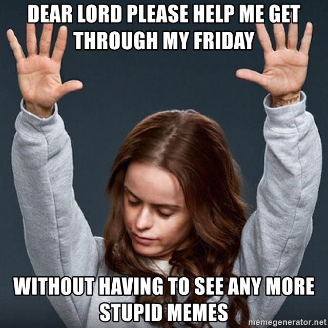 Pennsatucky - dear lord please help me get through my Friday  without having to see any more stupid memes