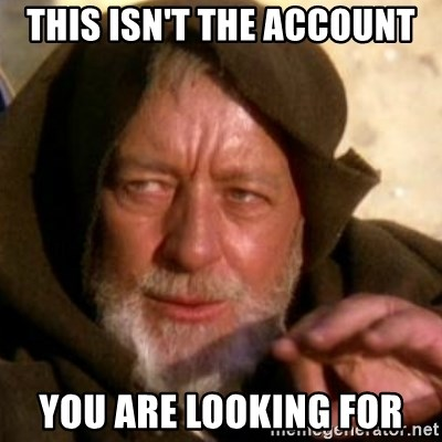 These are not the droids you were looking for - This isn't the account you are looking for