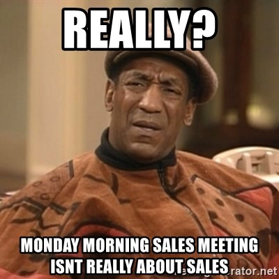 56512026 really? monday morning sales meeting isnt really about sales