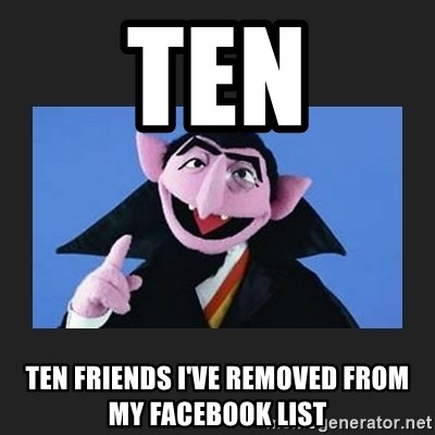 The Count from Sesame Street - ten ten friends i've removed from my facebook list