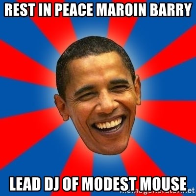 rest in peace maroin barry lead dj of modest mouse - Obama