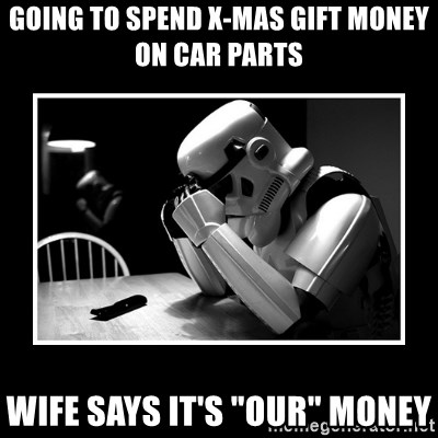 Going To Spend X Mas Gift Money On Car Parts Wife Says It S Our